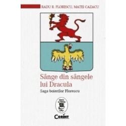Sange din sangele lui Dracula. Saga boierilor Florescu - Matei Cazacu, Radu R. Florescu