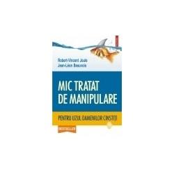 Mic tratat de manipulare pentru uzul oamenilor cinstiti - Robert-Vincent Joule, Jean-Leon Beauvois