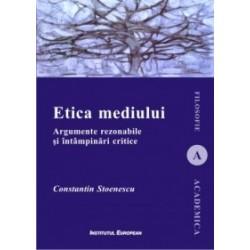 Etica mediului. Argumente rezonabile si intampinari critice - Constantin Stoenescu
