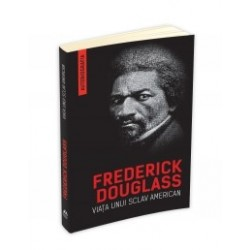 Viata unui sclav american (Autobiografia) - Frederick Douglass
