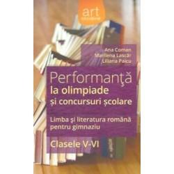 Performanta la olimpiade si concursuri scolare. Limba si literatura romana pentru gimnaziu clasele V-VI - Liliana Paicu, Ana Co
