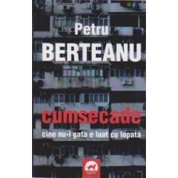 Cumsecade. Cine nu-i gata e luat cu lopata - Petru Berteanu