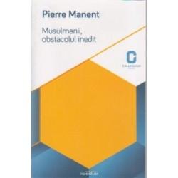 Musulmanii, obstacolul inedit. Situatia Frantei - Pierre Manent