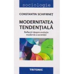 Modernitatea tendentiala. Reflectii despre evolutia moderna a societatii - Constantin Schifirnet