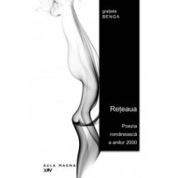 Reteaua. Poezia romaneasca a anilor 2000 - Gratiela Benga