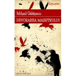 Devorarea maestrului - Mihail Galatanu