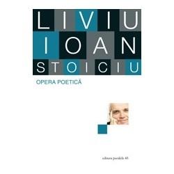 Opera poetica - Liviu Ioan Stoiciu (volumul 1) - Liviu Ioan Stoiciu