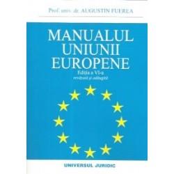 Manualul Uniunii Europene. Editia a VI-a, revazuta si adaugita - Augustin Fuerea