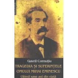 Tragedia si suferintele omului Mihai Eminescu - Gavril Cornutiu