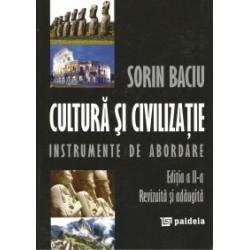 Cultura si civilizatie. Instrumente de abordare (Editia a II-a) - Sorin Baciu