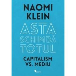 Asta schimba totul - Capitalism vs. Mediu - Naomi Klein