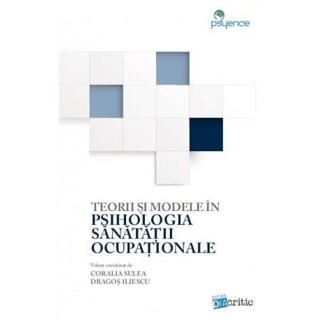 Teorii şi modele în psihologia sănătății ocupaționale - Coralia Sulea, Dragoş Iliescu (coord.)