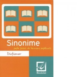 Dictionar de sinonime. Peste 3000 de termeni explicati -