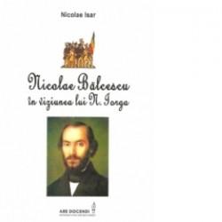 Nicolae Balcescu in viziunea lui N. Iorga - Nicolae Isar