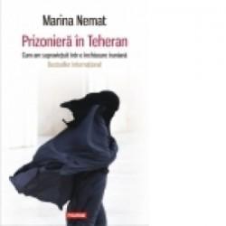 Prizoniera in Teheran. Cum am supravietuit intr-o inchisoare iraniana - Marina Nemat