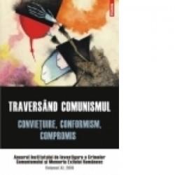 Traversand comunismul. Convietuire, conformism, compromis. Anuarul Institutului de Investigare a Crimelor Comunismului si Memor