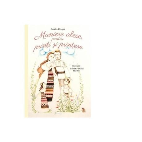 Maniere alese pentru printi si printese - Amalia Dragne