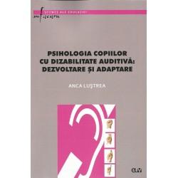 Psihologia copiilor cu dizabilitate auditivă: dezvoltare şi adaptare - Anca Lust