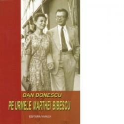 Pe urmele Marthei Bibescu - Dan Donescu