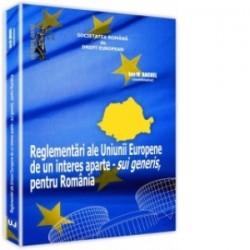 Reglementari ale Uniunii Europene de un interes aparte - sui generis, pentru Romania -