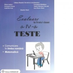 Evaluare la finalul clasei a IV-a - Teste - Comunicare in limba romana si Matematica - Liliana-Daniela Chivulescu