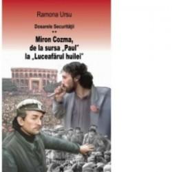 Dosarele Securitatii. Miron Cozma, de la sursa Paul la Luceafarul huilei - Ramona Ursu
