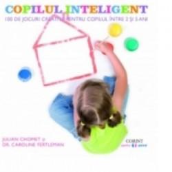 Copilul inteligent. 100 de jocuri creative pentru copiii intre 2 si 5 ani - Julian Chomet