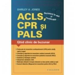 ACLS (Resuscitare Cardiaca Avansata), CPR (Resuscitare Cardio-Pulmonara), PALS (Resuscitare Pediatrica Avansata). Ghid clinic d