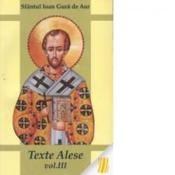 Texte alese. Vol. 3 - Sfantul Ioan Gura de Aur