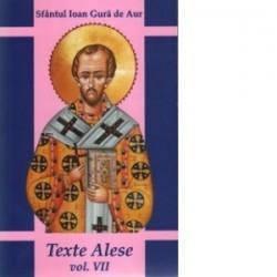 Texte alese. Vol. 7 - Sfantul Ioan Gura de Aur