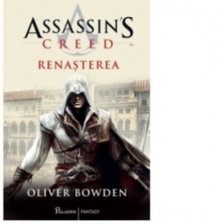 Assassin s Creed. Renasterea - Oliver Bowden