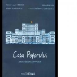 Casa Poporului. Adevarata istorie - Adrian Eugen Cristea, Marius Marinescu