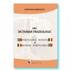 Mic dictionar frazeologic portughez-roman si roman-portughez - Georgiana Barbulescu