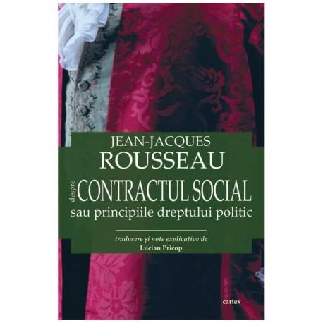 Despre Contractul social sau principiile dreptului politic - Jean-Jacques Rousseau