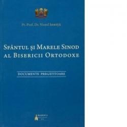 Sfantul si Marele Sinod al Bisericii Ortodoxe - Documente pregatitoare - Viorel Ionita