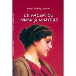 Ce facem cu inima și mintea? - Delia Steinberg Guzmán