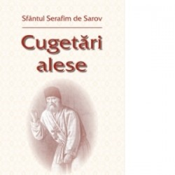 Cugetari alese - Sfantul Serafim de Sarov