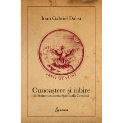 Cunoastere si iubire in Francmasoneria Spirituala Crestina - Ioan Gabriel Dalea