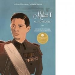 Mihai I al Romaniei - Un rege cu onoare, loialitate si credinta - Adrian Cioroianu, Mihaela Simina