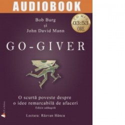 Go-Giver. O scurta poveste despre o idee remarcabila de afaceri (audiobook) - John David Mann, Bob Burg