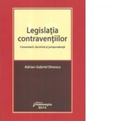 Legislatia contraventiilor. Comentarii, doctrina si jurisprudenta - Adrian-Gabriel Dinescu
