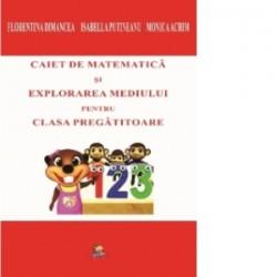 Caiet de matematica si explorarea mediului pentru clasa pregatitoare - Achim Monica, Dimancea Florentina, Putineanu Isabella