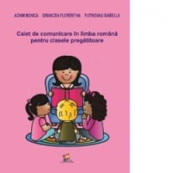 Caiet de comunicare in limba romana pentru clasa pregatitoare - Achim Monica, Dimancea Florentina, Putineanu Isabella