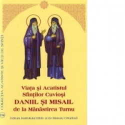 Viata si Acatistul Sfintilor Cuviosi Daniil si Misail de la Manastirea Turnu -