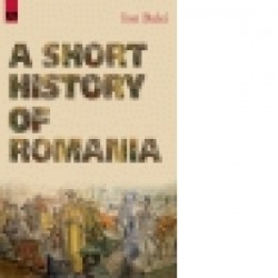 A Short History of Romania. Fifth Edition - Ion Bulei