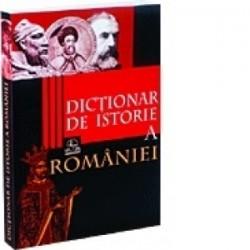 Dictionar de istorie a Romaniei. Editia a II-a, 2016 -