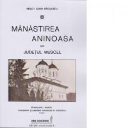 Manastirea Aninoasa din judetul Muscel - Preot Ioan Rautescu