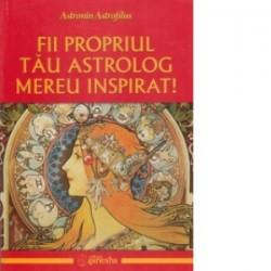 Fii propriul tau astrolog mereu inspirat! - Astronin Astrofilus