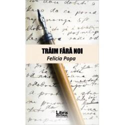 Traim fara noi - Felicia Popa
