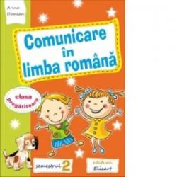 Comunicare in limba romana pentru clasa pregatitoare. Caiet de lucru. Semestrul II (editie 2016) - Arina Damian